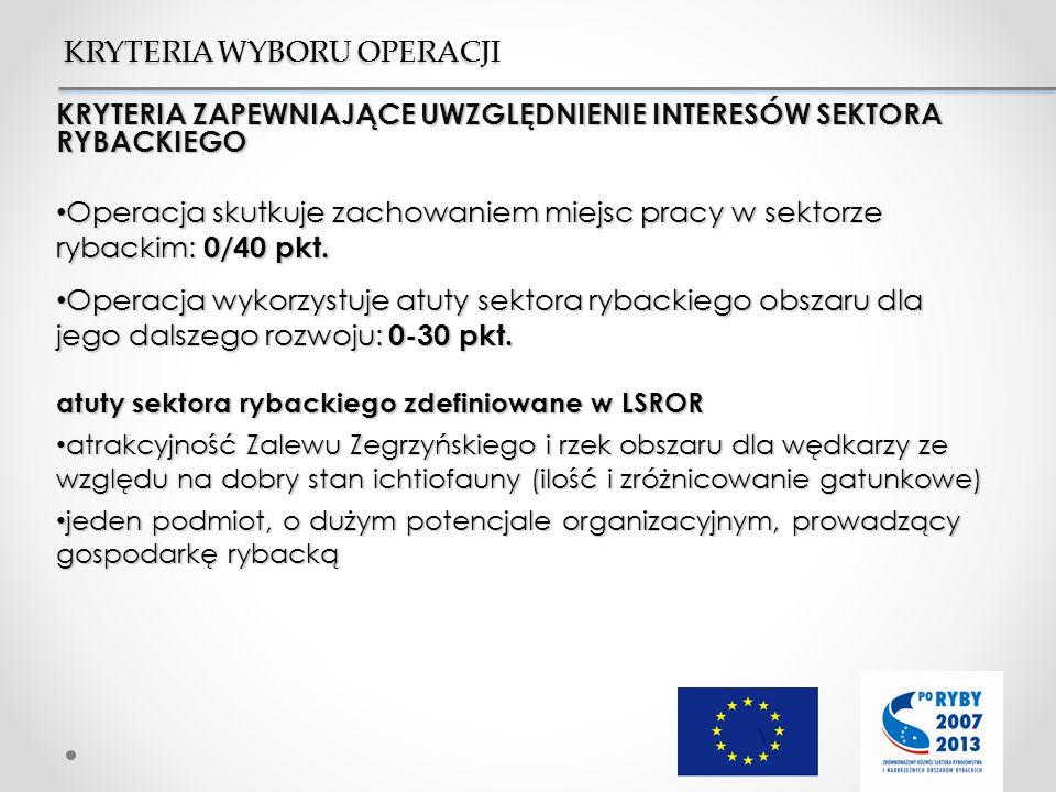 KRYTERIA ZAPEWNIAJĄCE UWZGLĘDNIENIE INTERESÓW SEKTORA RYBACKIEGO Operacja skutkuje zachowaniem miejsc pracy w sektorze rybackim: 0/40 pkt. Operacja sk