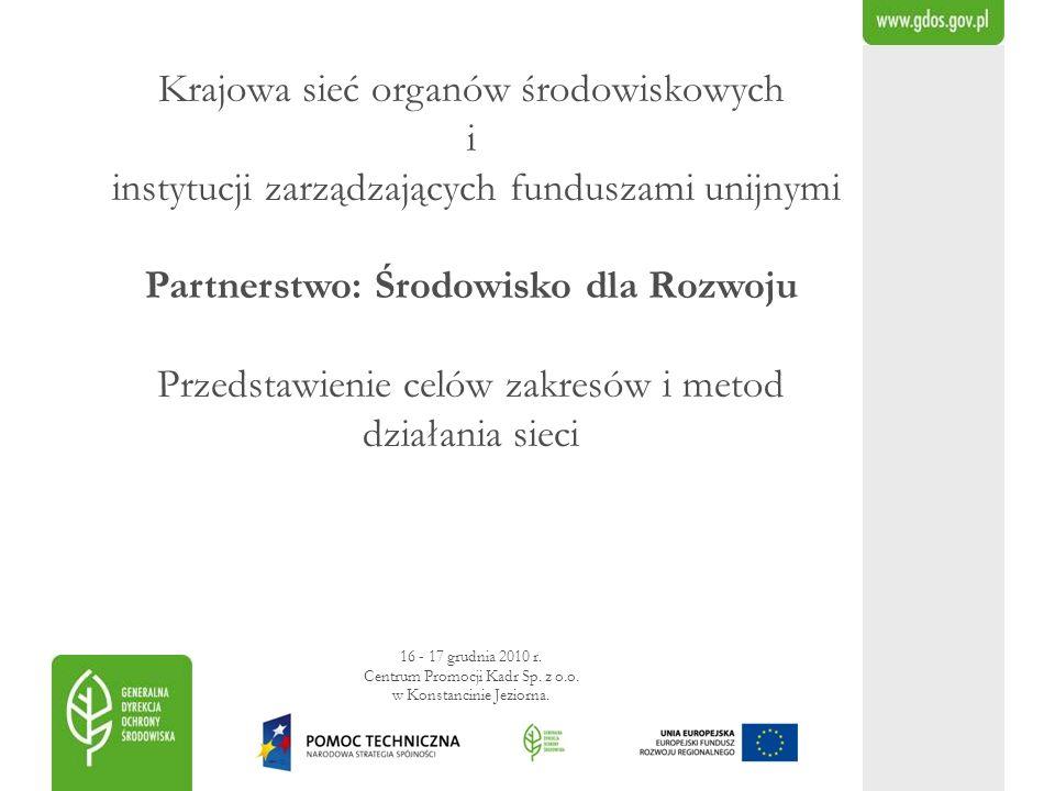 Krajowa sieć organów środowiskowych i instytucji zarządzających funduszami unijnymi Partnerstwo: Środowisko dla Rozwoju Przedstawienie celów zakresów