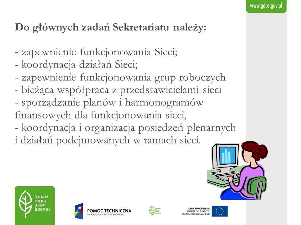 Do głównych zadań Sekretariatu należy: - zapewnienie funkcjonowania Sieci; - koordynacja działań Sieci; - zapewnienie funkcjonowania grup roboczych -