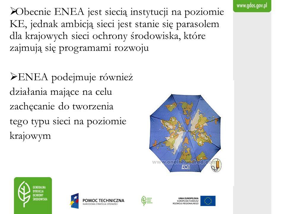 Obecnie ENEA jest siecią instytucji na poziomie KE, jednak ambicją sieci jest stanie się parasolem dla krajowych sieci ochrony środowiska, które zajmu