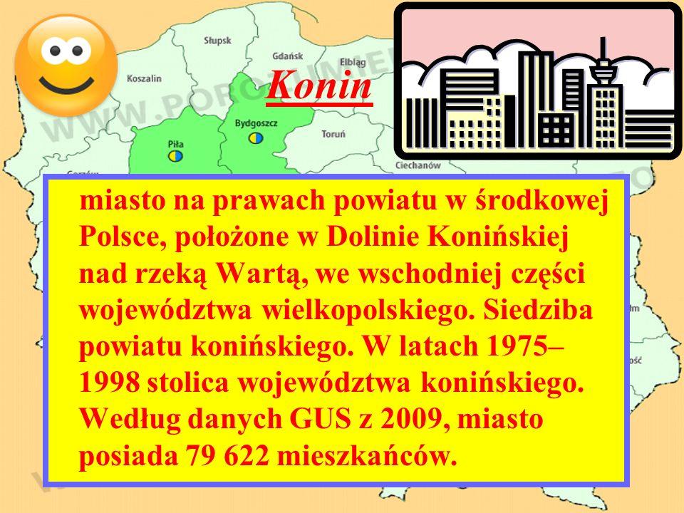 Konin miasto na prawach powiatu w środkowej Polsce, położone w Dolinie Konińskiej nad rzeką Wartą, we wschodniej części województwa wielkopolskiego. S