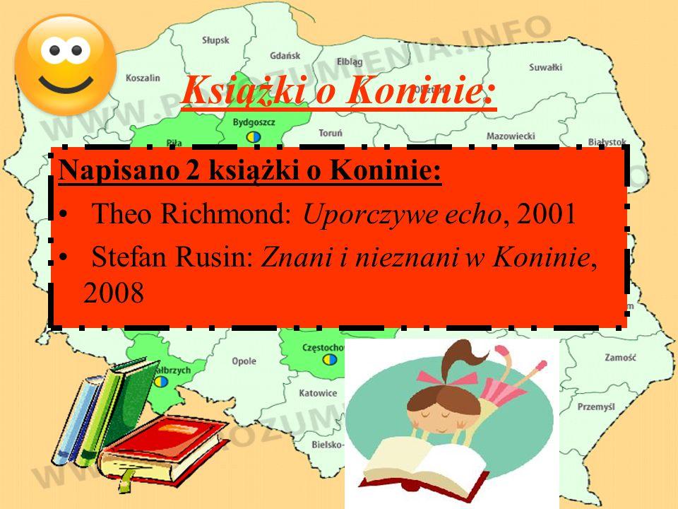 Książki o Koninie: Napisano 2 książki o Koninie: Theo Richmond: Uporczywe echo, 2001 Stefan Rusin: Znani i nieznani w Koninie, 2008