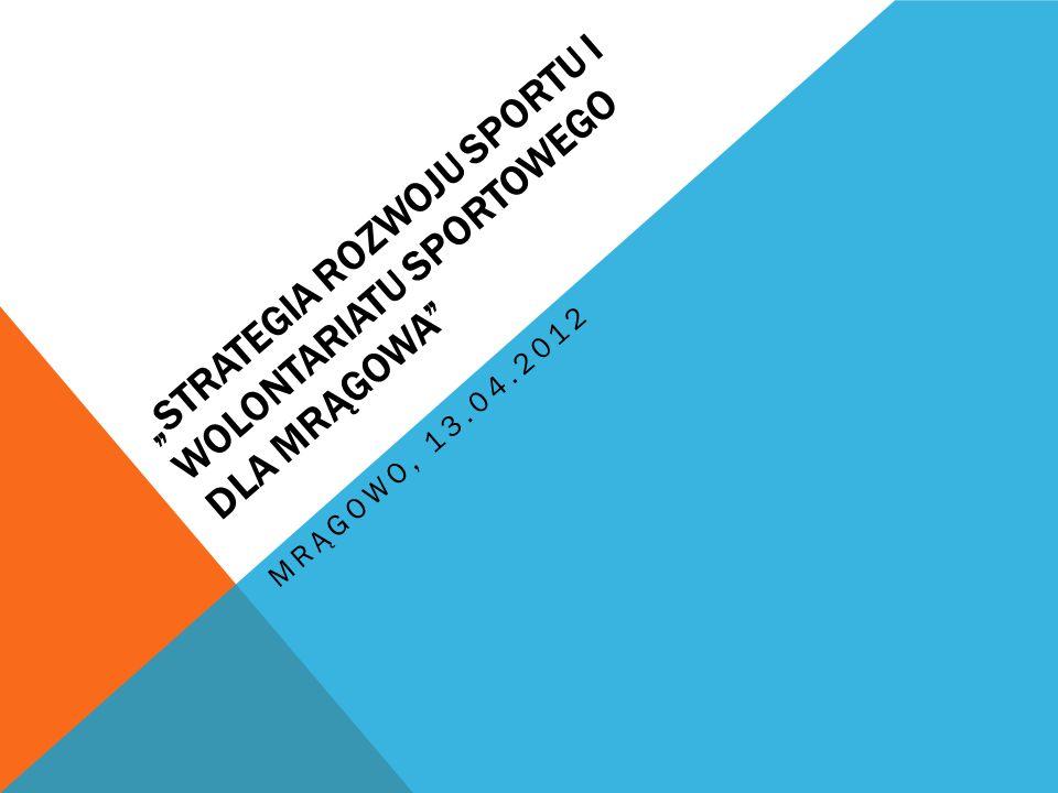 STRATEGIA ROZWOJU SPORTU I WOLONTARIATU SPORTOWEGO DLA MRĄGOWA MRĄGOWO, 13.04.2012