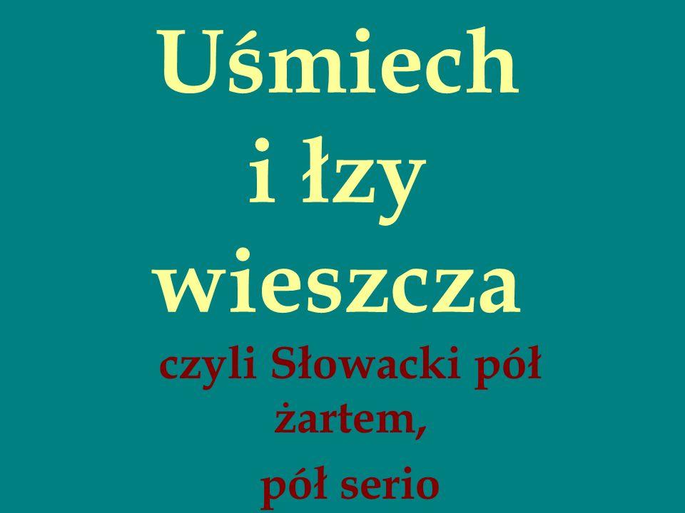 Uśmiech i łzy wieszcza czyli Słowacki pół żartem, pół serio