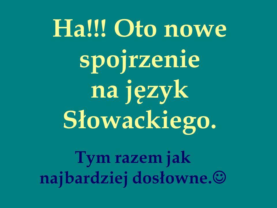 Ha!!! Oto nowe spojrzenie na język Słowackiego. Tym razem jak najbardziej dosłowne.