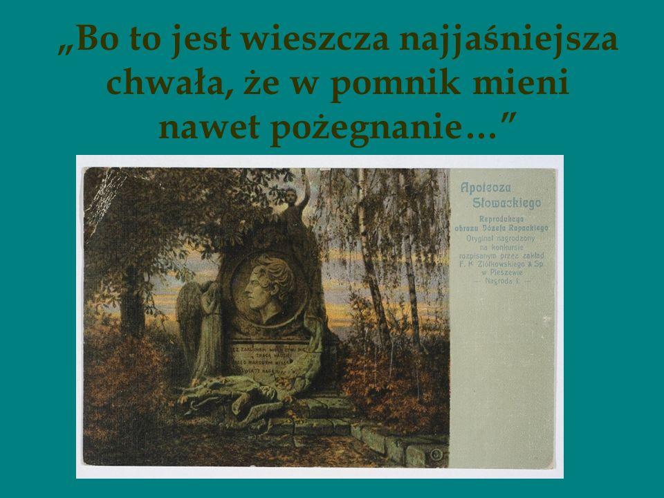 Bo to jest wieszcza najjaśniejsza chwała, że w pomnik mieni nawet pożegnanie…