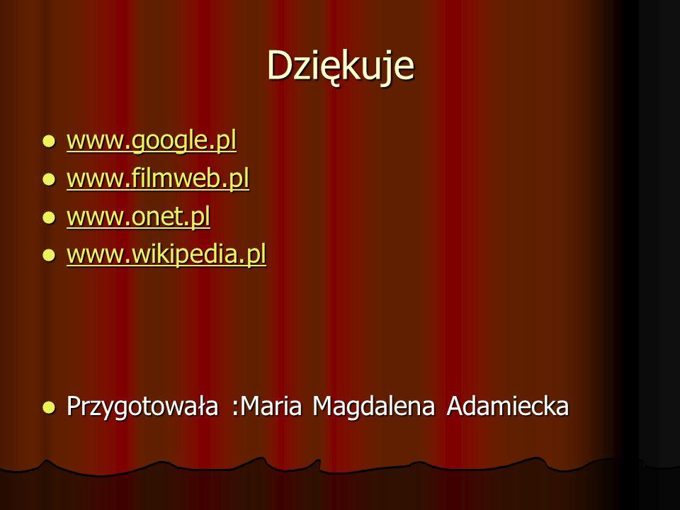 Dziękuje www.google.pl www.google.pl www.google.pl www.filmweb.pl www.filmweb.pl www.filmweb.pl www.onet.pl www.onet.pl www.onet.pl www.wikipedia.pl w