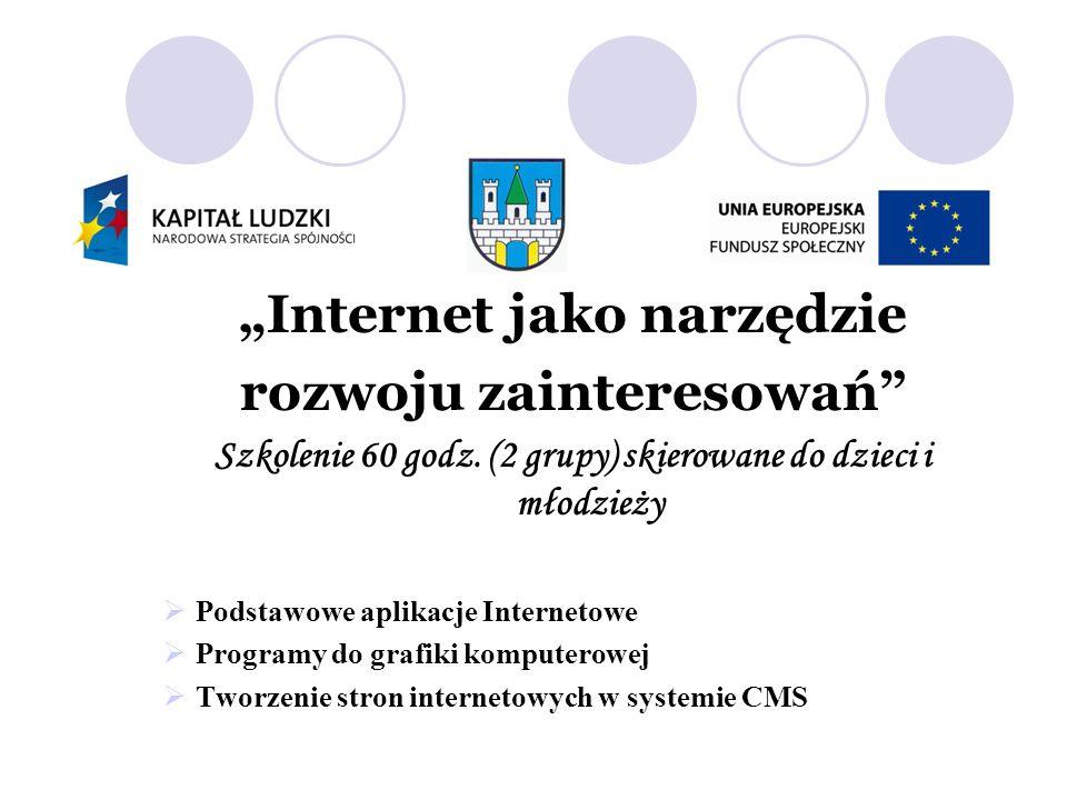 Internet jako narzędzie rozwoju zainteresowań Szkolenie 60 godz. (2 grupy) skierowane do dzieci i młodzieży Podstawowe aplikacje Internetowe Programy