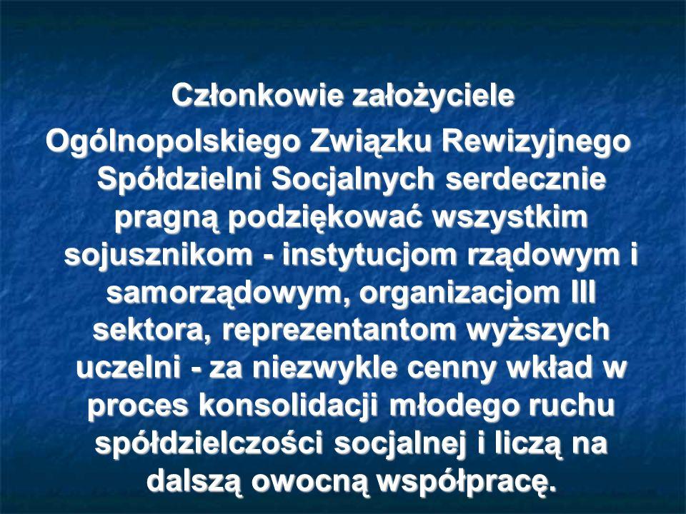 Członkowie założyciele Członkowie założyciele Ogólnopolskiego Związku Rewizyjnego Spółdzielni Socjalnych serdecznie pragną podziękować wszystkim sojus