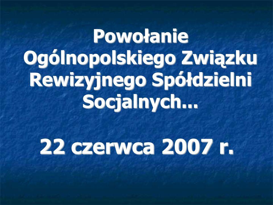 Powołanie Ogólnopolskiego Związku Rewizyjnego Spółdzielni Socjalnych... 22 czerwca 2007 r.