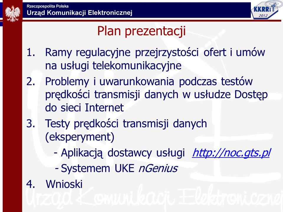 Plan prezentacji 1.Ramy regulacyjne przejrzystości ofert i umów na usługi telekomunikacyjne 2.Problemy i uwarunkowania podczas testów prędkości transm