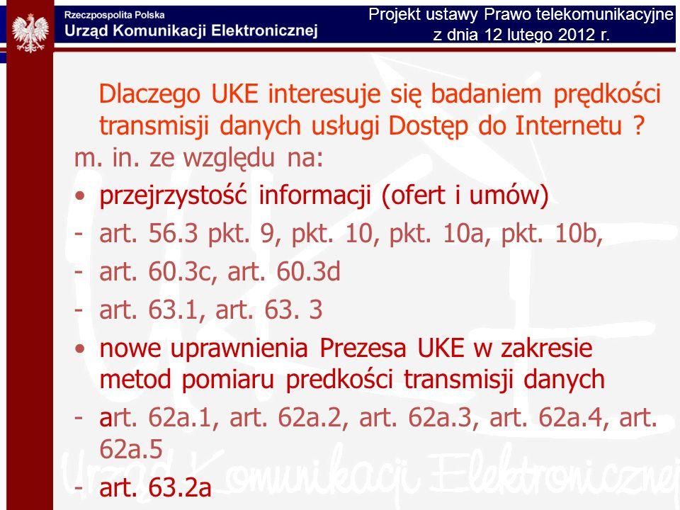 Dlaczego UKE interesuje się badaniem prędkości transmisji danych usługi Dostęp do Internetu ? m. in. ze względu na: przejrzystość informacji (ofert i