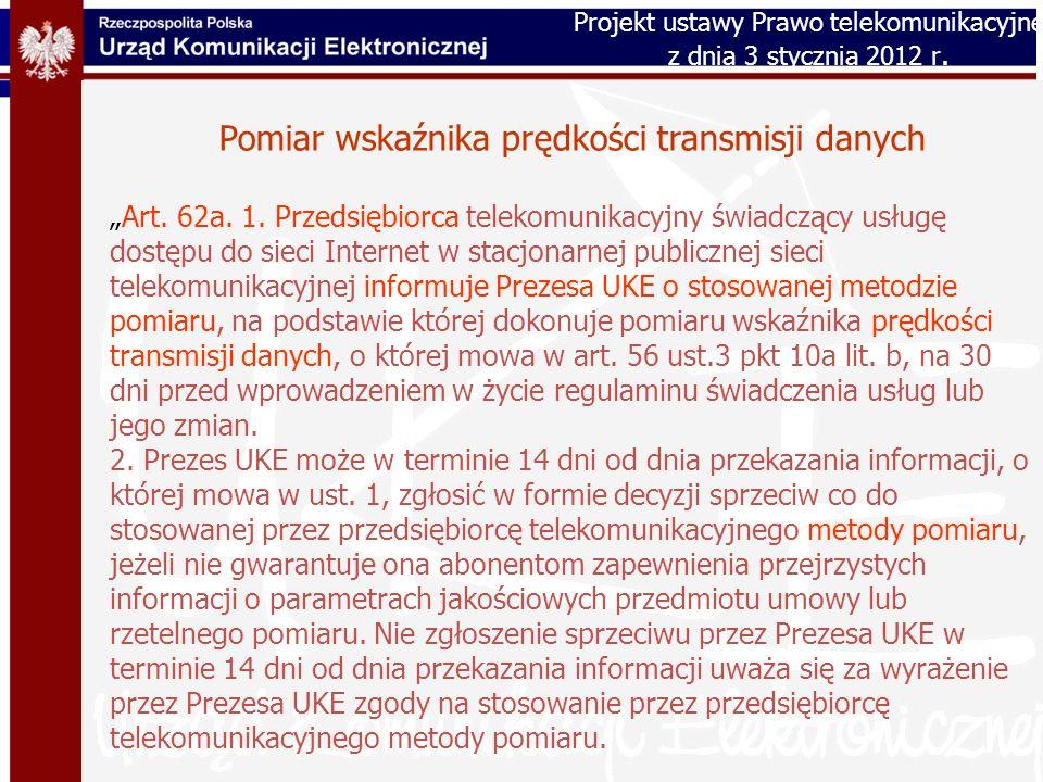 Pomiar wskaźnika prędkości transmisji danych Art. 62a. 1. Przedsiębiorca telekomunikacyjny świadczący usługę dostępu do sieci Internet w stacjonarnej