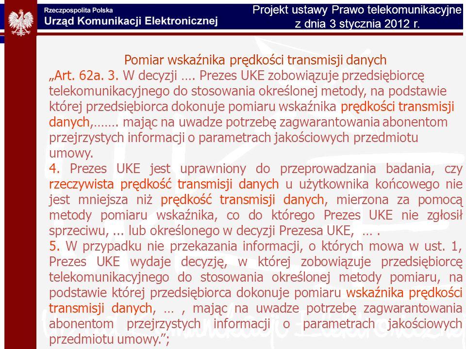 Pomiar wskaźnika prędkości transmisji danych Art. 62a. 3. W decyzji …. Prezes UKE zobowiązuje przedsiębiorcę telekomunikacyjnego do stosowania określo