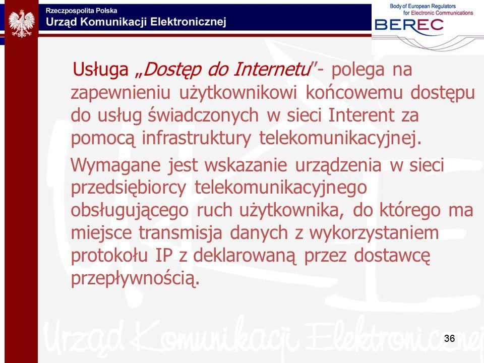 36 Usługa Dostęp do Internetu- polega na zapewnieniu użytkownikowi końcowemu dostępu do usług świadczonych w sieci Interent za pomocą infrastruktury t
