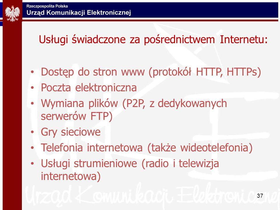 Usługi świadczone za pośrednictwem Internetu: Dostęp do stron www (protokół HTTP, HTTPs) Poczta elektroniczna Wymiana plików (P2P, z dedykowanych serw