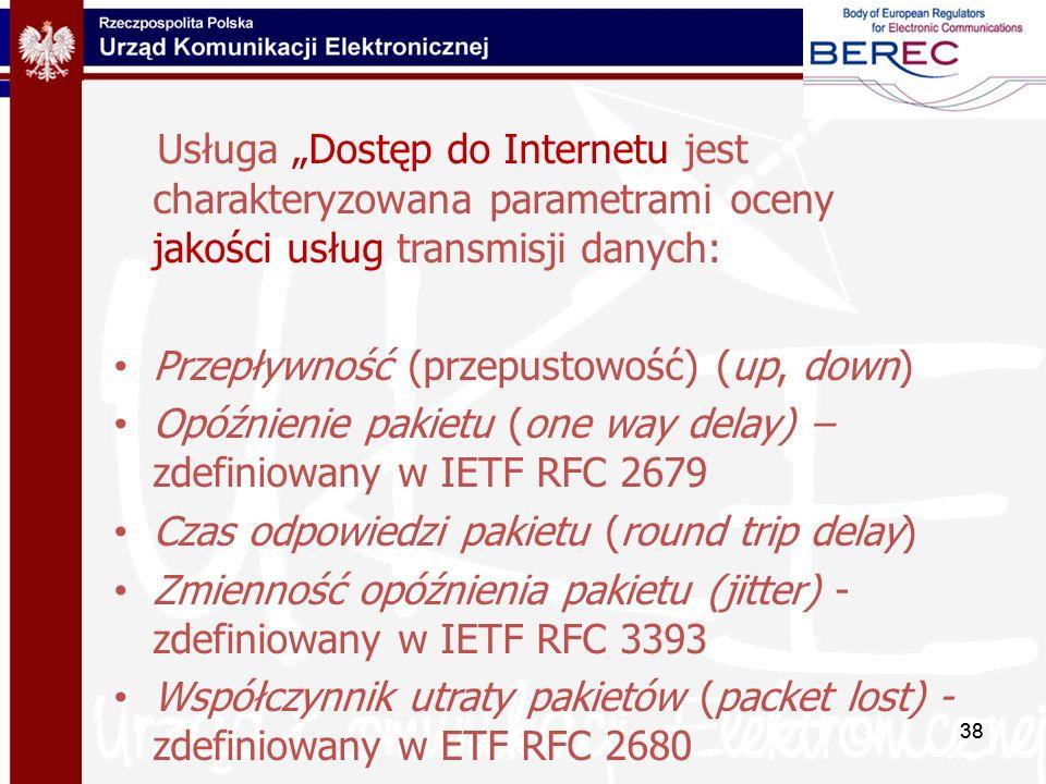 38 Usługa Dostęp do Internetu jest charakteryzowana parametrami oceny jakości usług transmisji danych: Przepływność (przepustowość) (up, down) Opóźnie