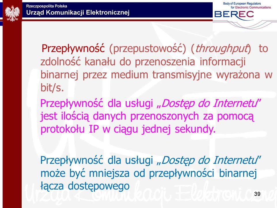 39 Przepływność (przepustowość) (throughput) to zdolność kanału do przenoszenia informacji binarnej przez medium transmisyjne wyrażona w bit/s. Przepł