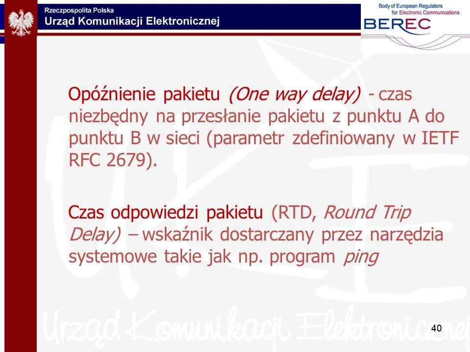 40 Opóźnienie pakietu (One way delay) - czas niezbędny na przesłanie pakietu z punktu A do punktu B w sieci (parametr zdefiniowany w IETF RFC 2679). C