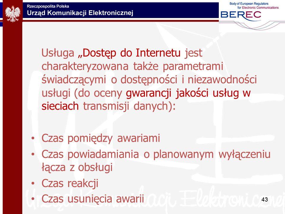 43 Usługa Dostęp do Internetu jest charakteryzowana także parametrami świadczącymi o dostępności i niezawodności usługi (do oceny gwarancji jakości us