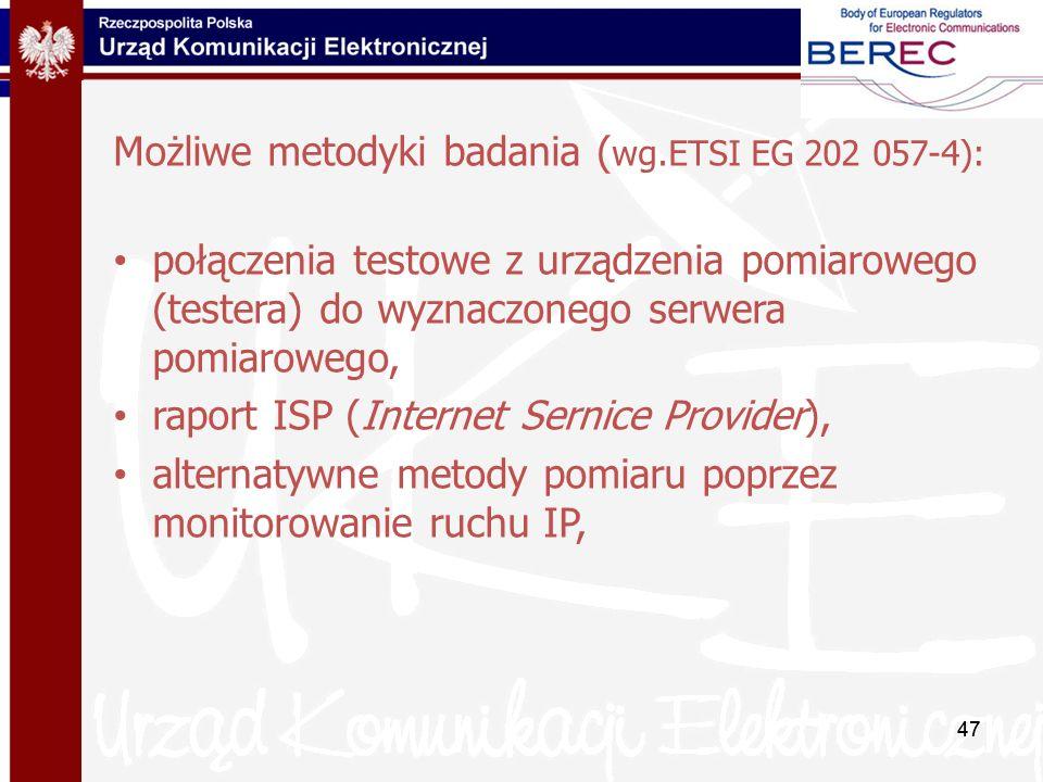 47 Możliwe metodyki badania ( wg.ETSI EG 202 057-4): połączenia testowe z urządzenia pomiarowego (testera) do wyznaczonego serwera pomiarowego, raport