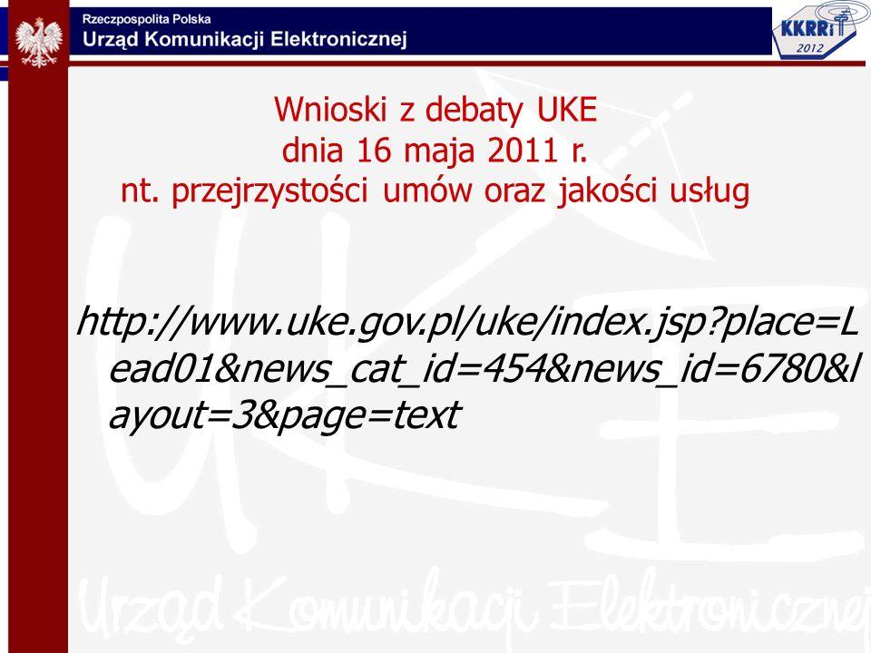 Wnioski z debaty UKE dnia 16 maja 2011 r. nt. przejrzystości umów oraz jakości usług http://www.uke.gov.pl/uke/index.jsp?place=L ead01&news_cat_id=454