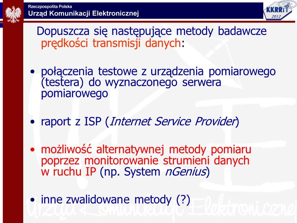 Dopuszcza się następujące metody badawcze prędkości transmisji danych: połączenia testowe z urządzenia pomiarowego (testera) do wyznaczonego serwera p