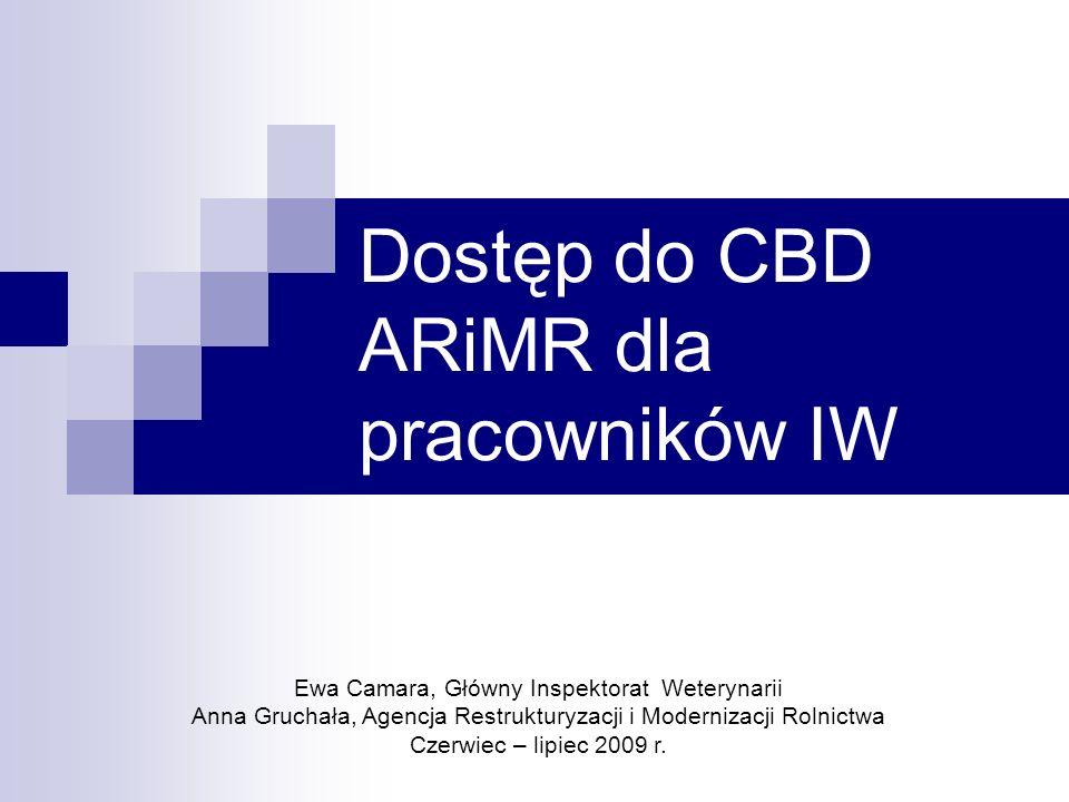 Dostęp do CBD ARiMR dla pracowników IW Ewa Camara, Główny Inspektorat Weterynarii Anna Gruchała, Agencja Restrukturyzacji i Modernizacji Rolnictwa Cze