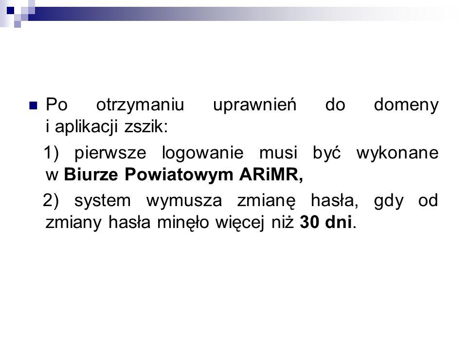 Po otrzymaniu uprawnień do domeny i aplikacji zszik: 1) pierwsze logowanie musi być wykonane w Biurze Powiatowym ARiMR, 2) system wymusza zmianę hasła