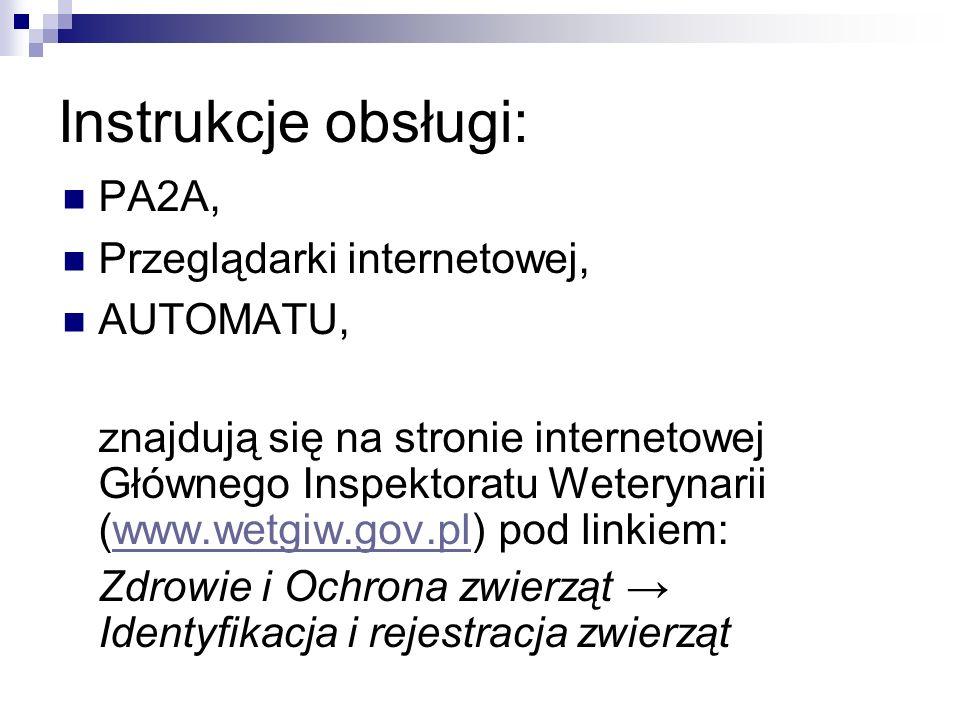 Instrukcje obsługi: PA2A, Przeglądarki internetowej, AUTOMATU, znajdują się na stronie internetowej Głównego Inspektoratu Weterynarii (www.wetgiw.gov.