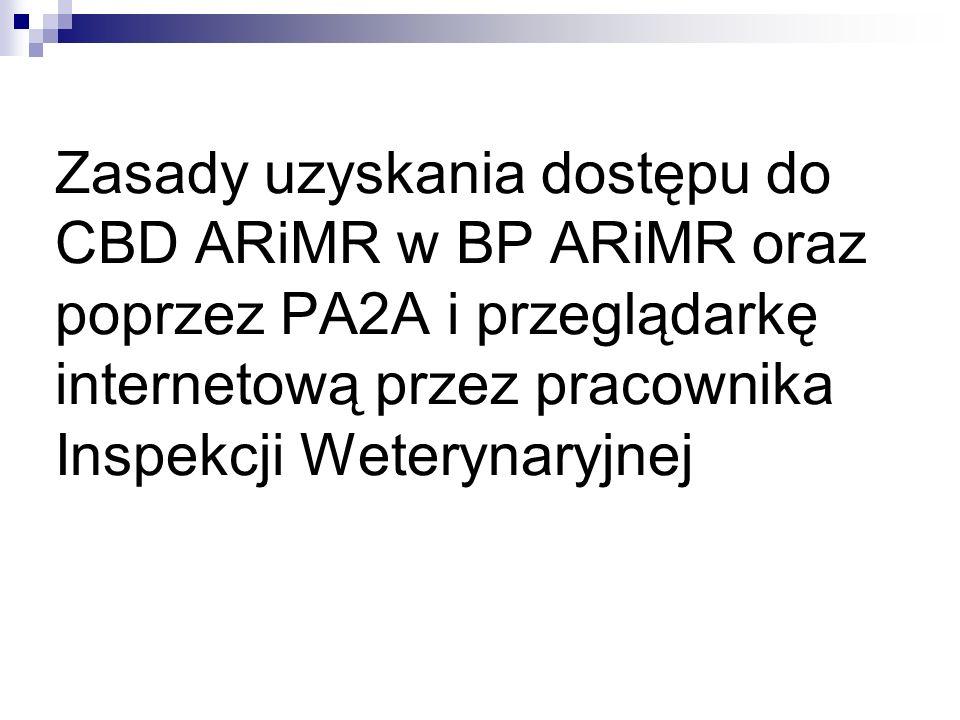 Zasady uzyskania dostępu do CBD ARiMR w BP ARiMR oraz poprzez PA2A i przeglądarkę internetową przez pracownika Inspekcji Weterynaryjnej