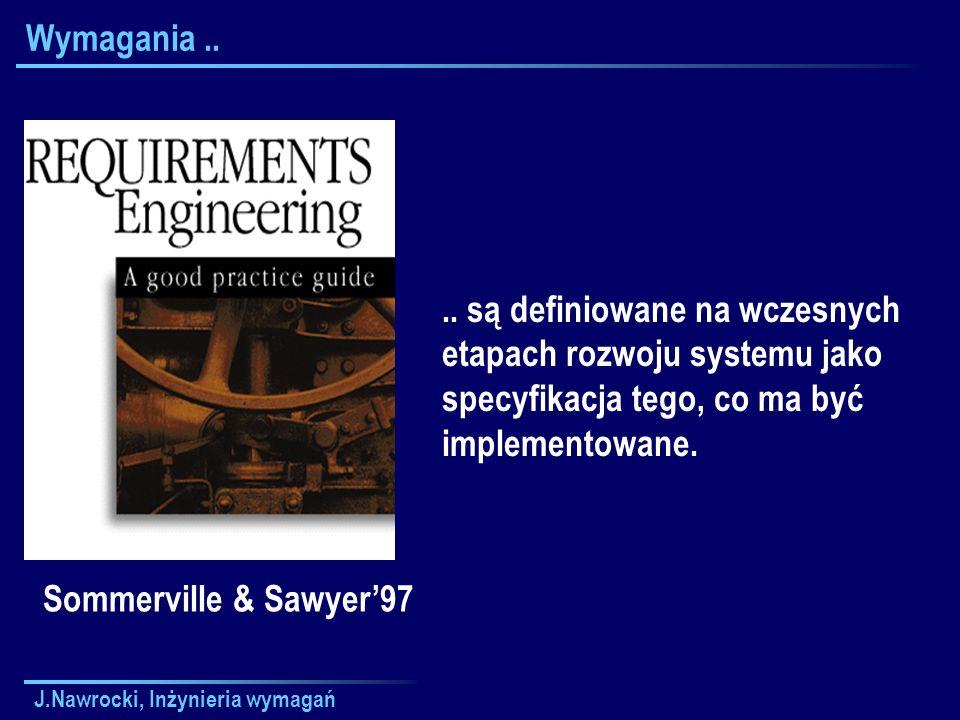 J.Nawrocki, Inżynieria wymagań SRS SRSSRS SRS = Software Requirements Specification SRS jest specyfikacją szczególnego ( particular ) produktu programistycznego, programu, lub zbioru programów realizującego pewne funkcje w konkretnym ( specific ) środowisku.