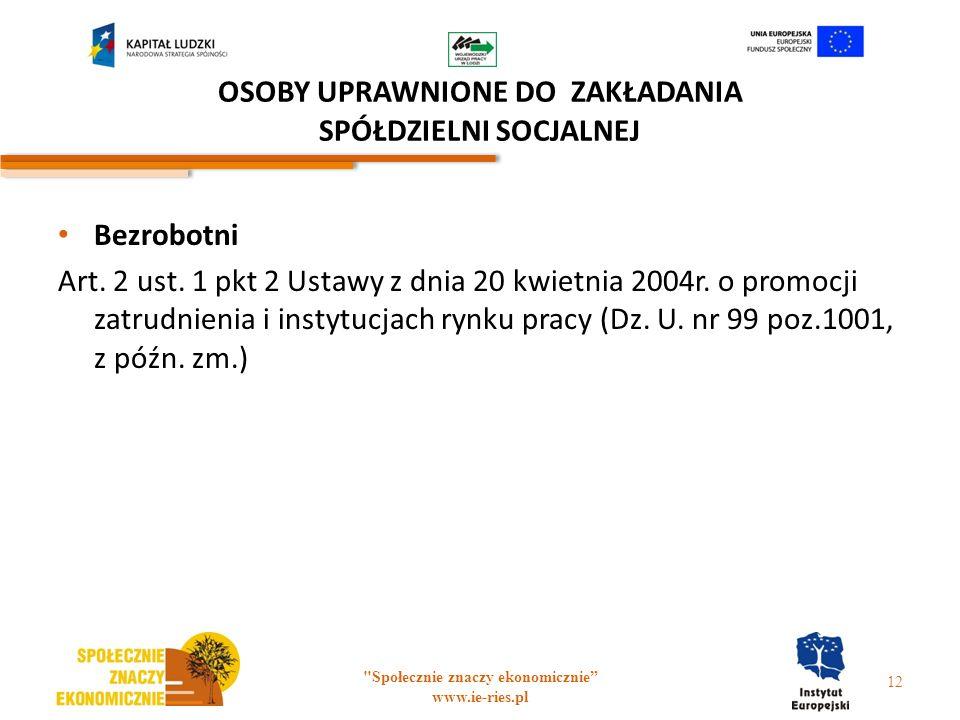 OSOBY UPRAWNIONE DO ZAKŁADANIA SPÓŁDZIELNI SOCJALNEJ Bezrobotni Art. 2 ust. 1 pkt 2 Ustawy z dnia 20 kwietnia 2004r. o promocji zatrudnienia i instytu
