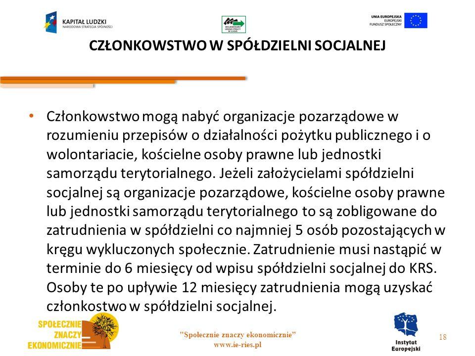 CZŁONKOWSTWO W SPÓŁDZIELNI SOCJALNEJ Członkowstwo mogą nabyć organizacje pozarządowe w rozumieniu przepisów o działalności pożytku publicznego i o wol