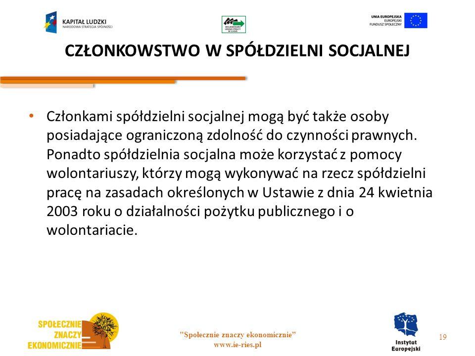 CZŁONKOWSTWO W SPÓŁDZIELNI SOCJALNEJ Członkami spółdzielni socjalnej mogą być także osoby posiadające ograniczoną zdolność do czynności prawnych. Pona