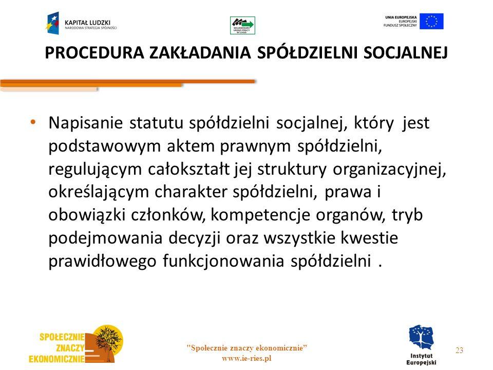 PROCEDURA ZAKŁADANIA SPÓŁDZIELNI SOCJALNEJ Napisanie statutu spółdzielni socjalnej, który jest podstawowym aktem prawnym spółdzielni, regulującym cało