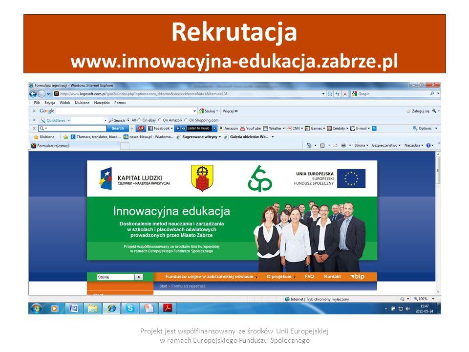 Projekt jest współfinansowany ze środków Unii Europejskiej w ramach Europejskiego Funduszu Społecznego Rekrutacja www.innowacyjna-edukacja.zabrze.pl