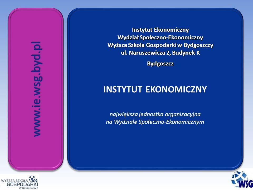www.ie.wsg.byd.plwww.ie.wsg.byd.pl INSTYTUT EKONOMICZNY największa jednostka organizacyjna na Wydziale Społeczno-Ekonomicznym INSTYTUT EKONOMICZNY największa jednostka organizacyjna na Wydziale Społeczno-Ekonomicznym Instytut Ekonomiczny Wydział Społeczno-Ekonomiczny Wyższa Szkoła Gospodarki w Bydgoszczy ul.
