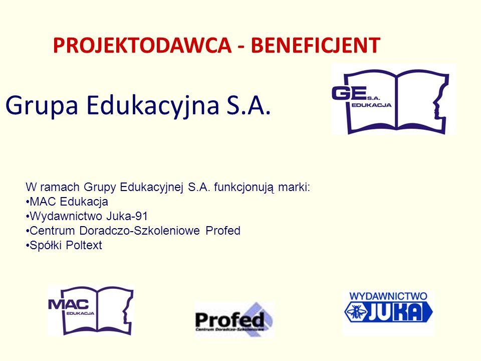 PROJEKTODAWCA - BENEFICJENT Grupa Edukacyjna S.A. W ramach Grupy Edukacyjnej S.A. funkcjonują marki: MAC Edukacja Wydawnictwo Juka-91 Centrum Doradczo