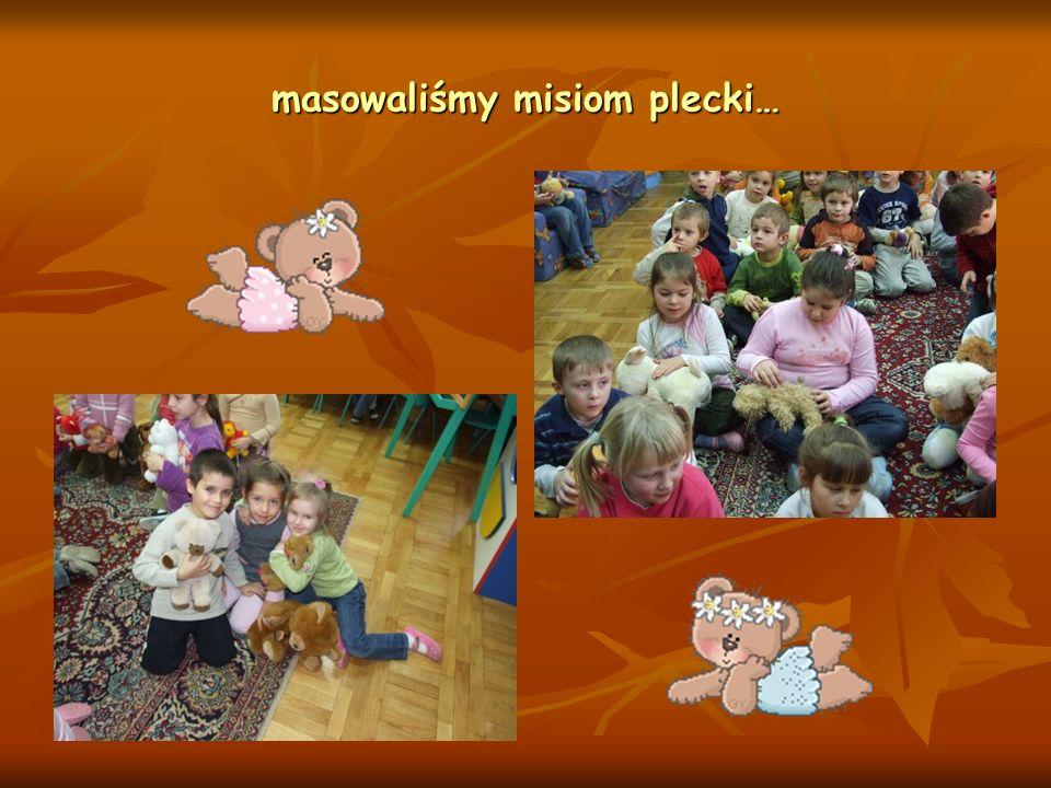 masowaliśmy misiom plecki…