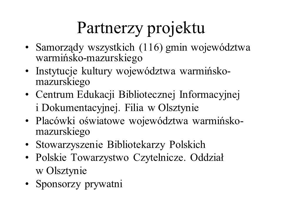 Partnerzy projektu Samorządy wszystkich (116) gmin województwa warmińsko-mazurskiego Instytucje kultury województwa warmińsko- mazurskiego Centrum Edukacji Bibliotecznej Informacyjnej i Dokumentacyjnej.
