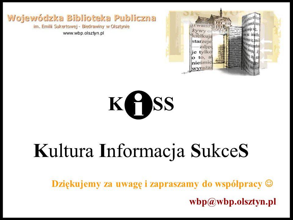K SS Kultura Informacja SukceS Dziękujemy za uwagę i zapraszamy do współpracy wbp@wbp.olsztyn.pl