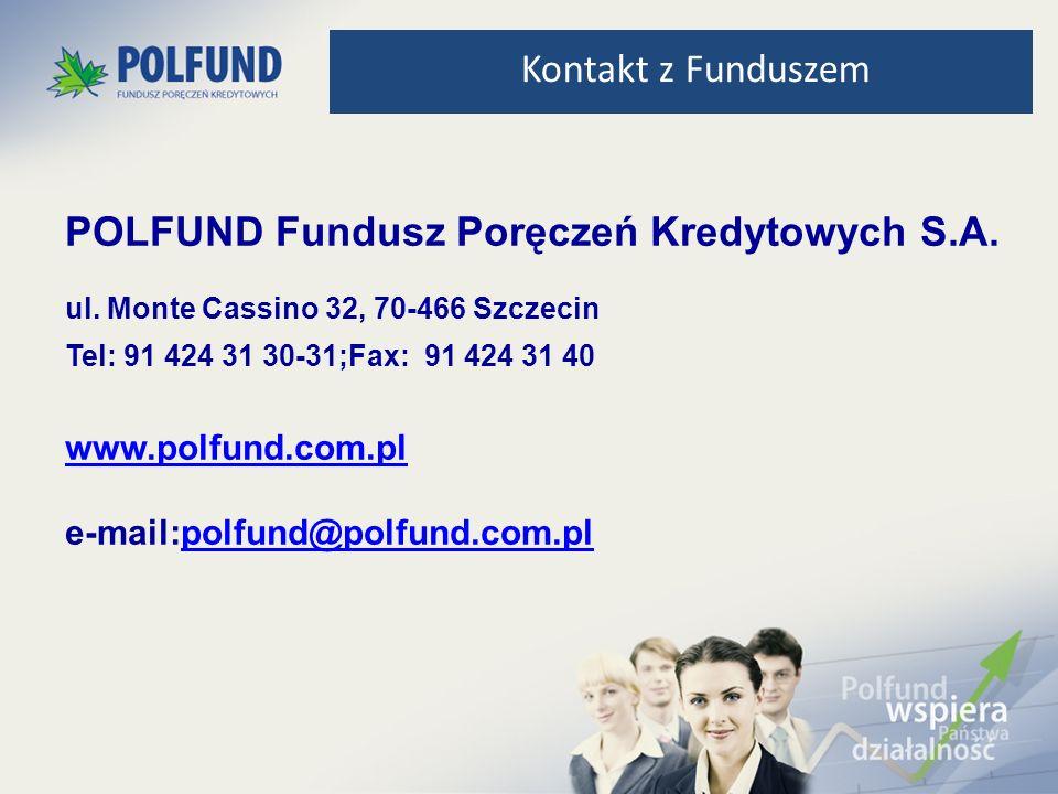 POLFUND Fundusz Poręczeń Kredytowych S.A. ul. Monte Cassino 32, 70-466 Szczecin Tel: 91 424 31 30-31;Fax: 91 424 31 40 www.polfund.com.pl e-mail:polfu