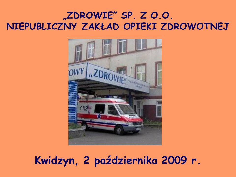 ZDROWIE SP. Z O.O. NIEPUBLICZNY ZAKŁAD OPIEKI ZDROWOTNEJ Kwidzyn, 2 października 2009 r.