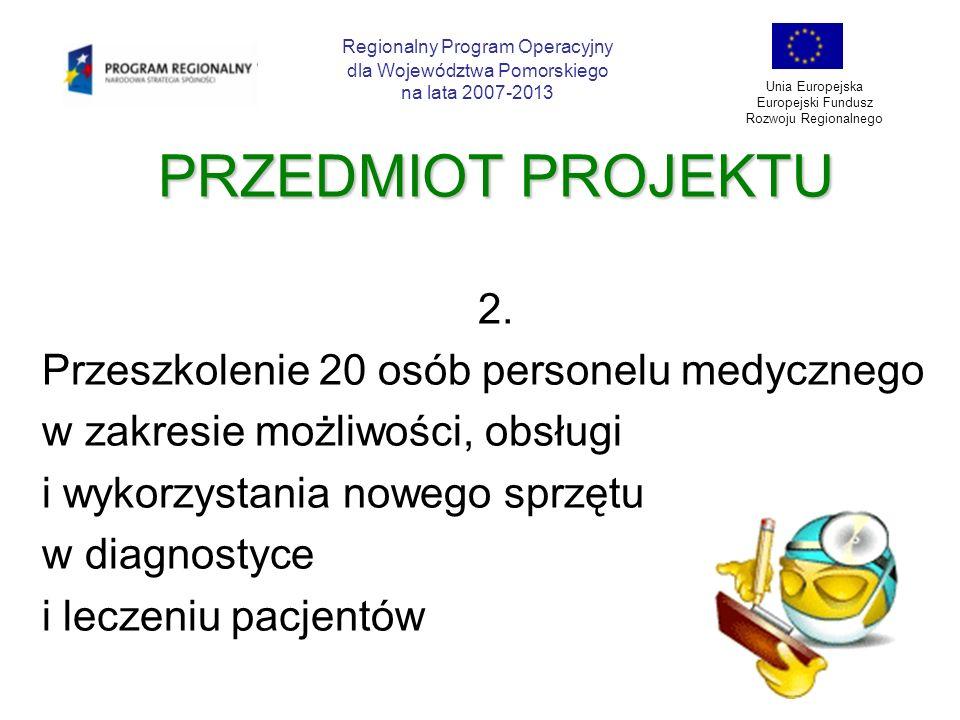 PRZEDMIOT PROJEKTU 2. Przeszkolenie 20 osób personelu medycznego w zakresie możliwości, obsługi i wykorzystania nowego sprzętu w diagnostyce i leczeni