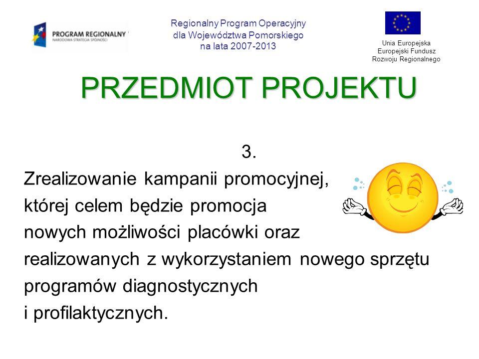 PRZEDMIOT PROJEKTU 3. Zrealizowanie kampanii promocyjnej, której celem będzie promocja nowych możliwości placówki oraz realizowanych z wykorzystaniem