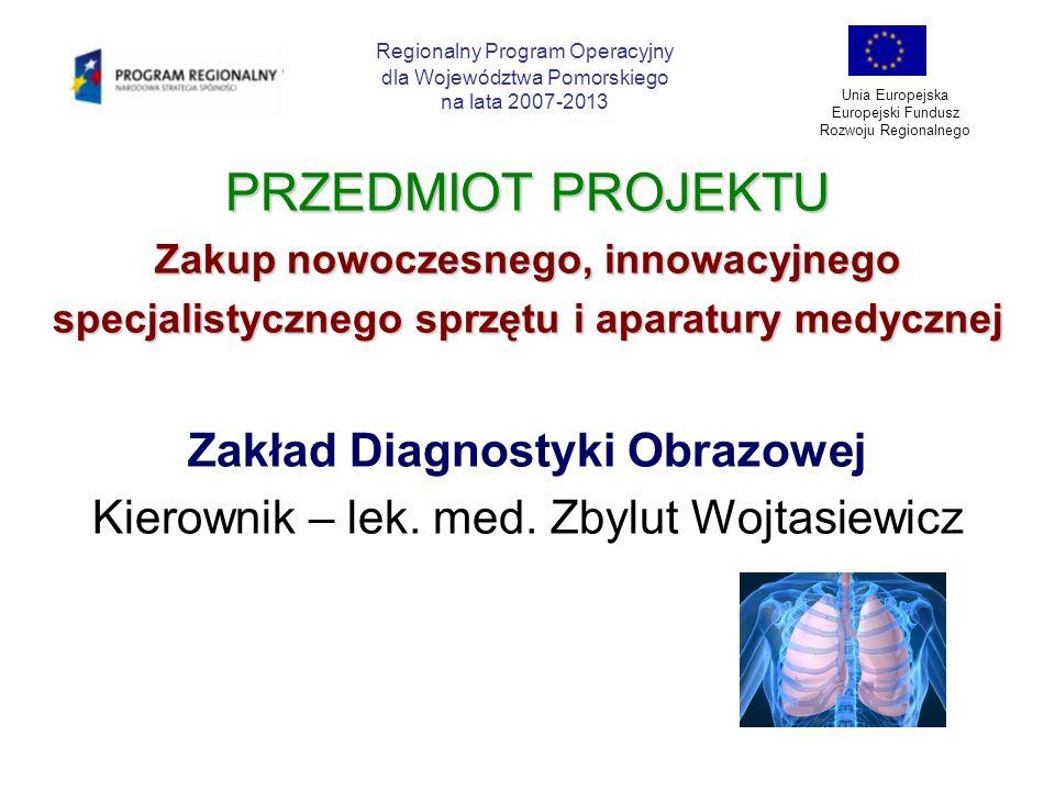 PRZEDMIOT PROJEKTU Zakup nowoczesnego, innowacyjnego specjalistycznego sprzętu i aparatury medycznej Zakład Diagnostyki Obrazowej Kierownik – lek. med