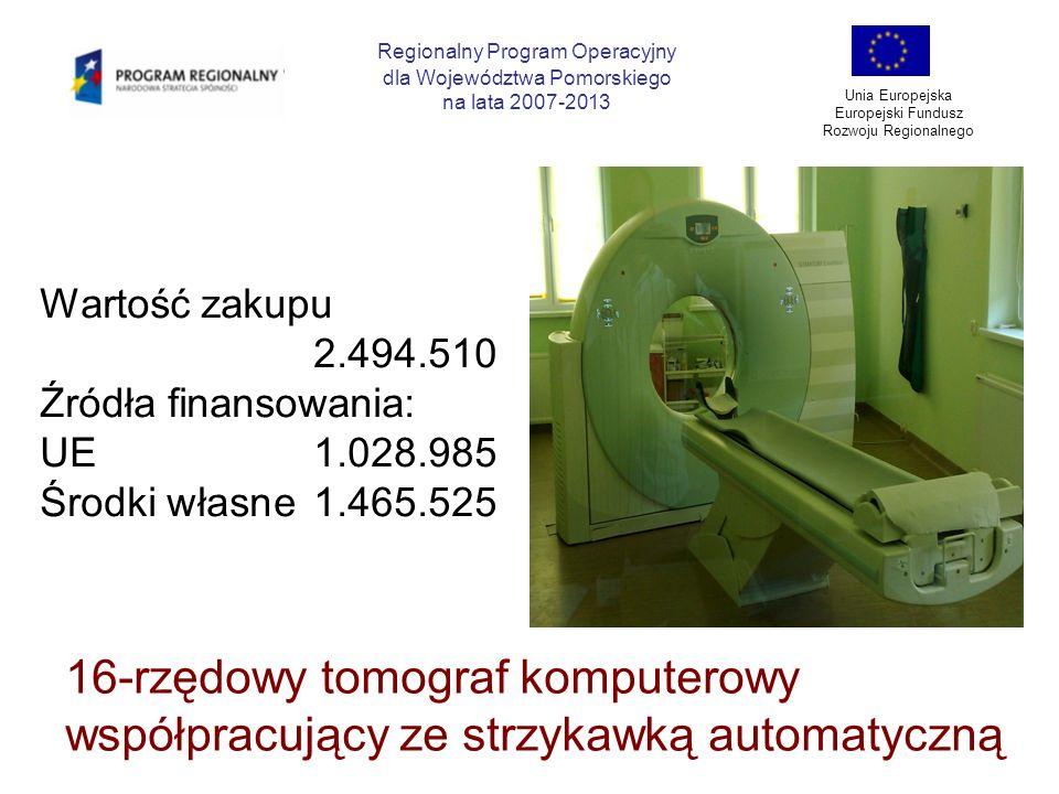 Regionalny Program Operacyjny dla Województwa Pomorskiego na lata 2007-2013 Unia Europejska Europejski Fundusz Rozwoju Regionalnego 16-rzędowy tomogra