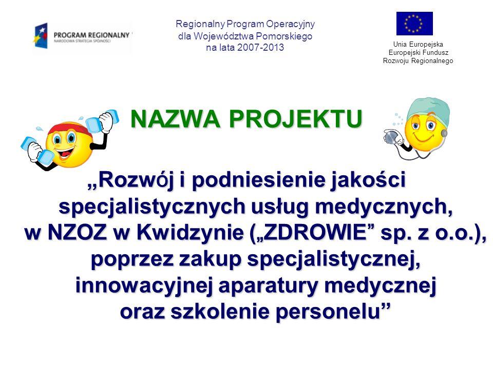 NAZWA PROJEKTU Rozw ó j i podniesienie jakości specjalistycznych usług medycznych, w NZOZ w Kwidzynie ( ZDROWIE sp. z o.o.), poprzez zakup specjalisty