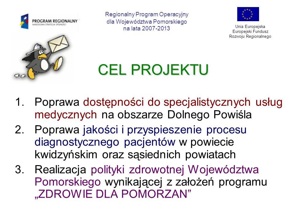CEL PROJEKTU Poprawa dostępności do specjalistycznych usług medycznych na obszarze Dolnego Powiśla ZAKUP SPECJALISTYCZNEJ APARATURY MEDYCZNEJ Regionalny Program Operacyjny dla Województwa Pomorskiego na lata 2007-2013 Unia Europejska Europejski Fundusz Rozwoju Regionalnego